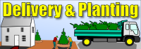 We offer delivery and planting for everything we sell
